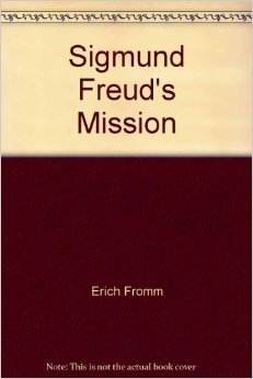 Sigmund Freud's Mission by Erich Fromm