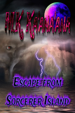Escape from Sorcerer Island by MK Ka'ana'ana