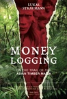 Money Logging: On the Trail of the Asian Timber Mafia