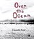 Over the Ocean by Danielle Rohr