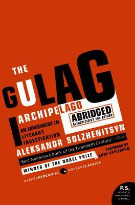 The Gulag Archipelago Abridged An Experiment in Literary Inve... by Aleksandr Solzhenitsyn