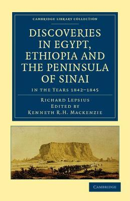 Discoveries in Egypt, Ethiopia and the Peninsula of Sinai, in the Years 1842-1845, During the Mission Sent Out by His Majesty Frederick William IV of Prussia