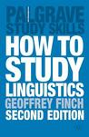 How to Study Linguistics: A Guide to Understanding Language. Palgrave Study Guides.