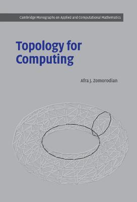Topology for Computing by Afra J. Zomorodian