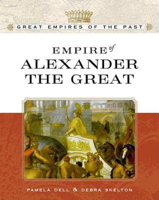 Empire of Alexander the Great. Great Empires of the Past. Debra Skelton