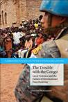 The Trouble with the Congo: Local Violence and the Failure of International Peacebuilding