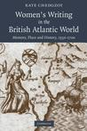 Women's Writing in the British Atlantic World: Memory, Place and History, 1500-1700