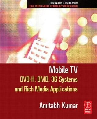 Mobile TV: DVB-H, DMB, 3G Systems and Rich Media Applications Amitabh Kumar