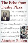 Echo from Dealey Plaza: The True Story of the First African American on the White House Secret Service Detail and His Quest for Justice After the