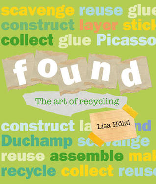 Found: The Art of Recycling  by  Lisa Holzl