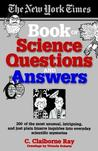 New York Times Book of Science Questions & Answers: 200 of the Best, Most Intriguing and Just Plain Bizarre Inquiries Into Everyday Scientific My