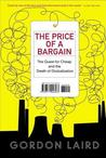 Price of a Bargain: The Quest for Cheap and the Death of Globalization