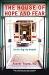 House of Hope and Fear, The: Life in a Big City Hospital