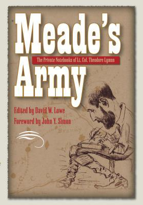 Meades Army: The Private Notebooks of Lt. Col. Theodore Lyman Theodore Lyman