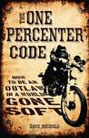 One Percenter Code: How to Be an Outlaw in a World Gone Soft