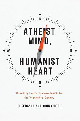 Atheist Mind, Humanist Heart by Lex Bayer