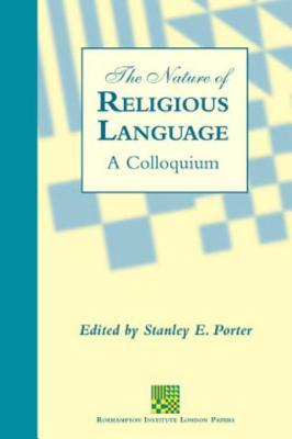 Nature of Religious Language: A Colloquium  by  Stanley E. Porter