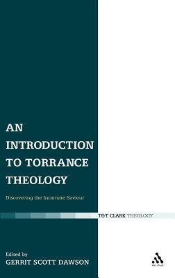 Introduction to Torrance Theology: Discovering the Incarnate Saviour  by  Gerrit Dawson