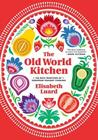 Old World Kitchen: The Rich Tradition of European Peasant Cooking