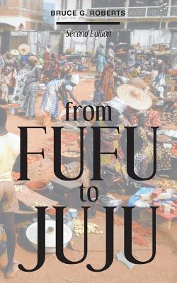 From Fufu to Juju  by  Bruce G. Roberts