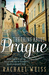 The Thing about Prague… by Rachael Weiss