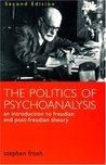 The Politics of Psychoanalysis: An Introduction to Freudian and Post-Freudian Theory (Second Edition)