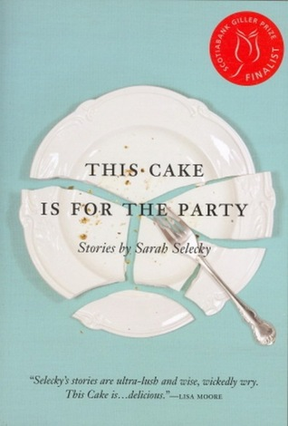 This Cake Is for the Party by Sarah Selecky