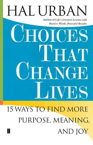 Choices That Change Lives: 15 Ways to Find More Purpose, Meaning, and Joy