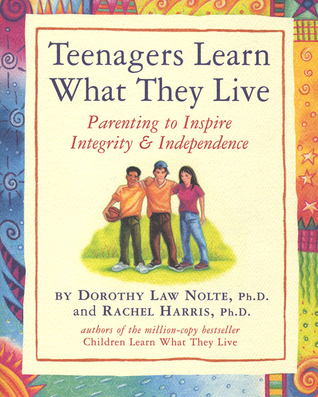 Teenagers Learn What They Live: Parenting to Inspire Integrity & Independence