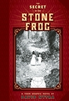The Secret of the Stone Frog: A TOON Graphic