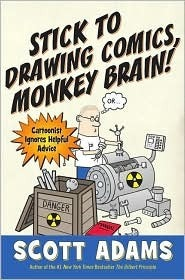 Stick to Drawing Comics, Monkey Brain! by Scott Adams