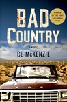 Bad Country by C.B. McKenzie