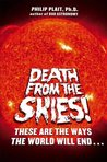 Death from the Skies!: These Are the Ways the World Will End . . .