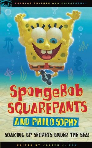 SpongeBob Square Pants and Philosophy: soaking up secrets under the sea!g up the Popular Culture and Philosophy 60