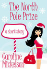 The North Pole Prize by Caroline Mickelson