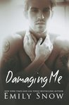 Damaging Me by Emily Snow