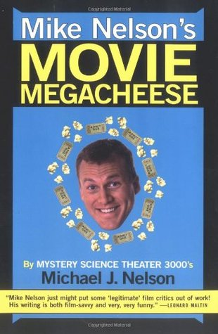 Mike Nelson's Movie Megacheese by Michael J. Nelson