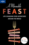 A Moveable Feast: Life-Changing Food Adventures Around the World