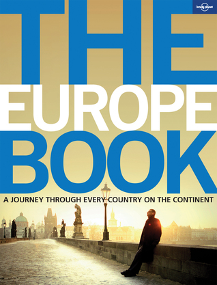 The Europe Book: A Journey Through Every Country in the Continent (Lonely Planet Journey Books)