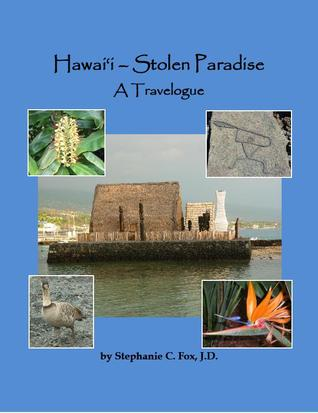 Hawai`i - Stolen Paradise: A Travelogue