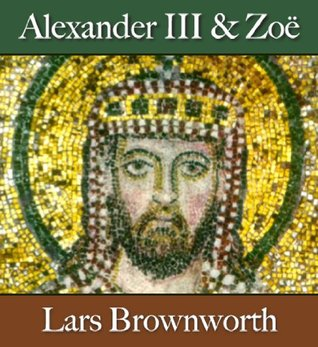 Alexander III and Zoë 912-920 Byzantium: The Rise of the Macedonians