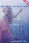 The Ghost of You by Amanda Burckhard