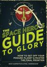 The Space Hero's Guide to Glory