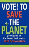 Vote! to Save the Planet: Your Guide to the Issues That Matter