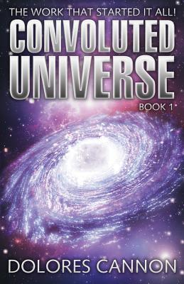 The Convoluted Universe by Dolores Cannon
