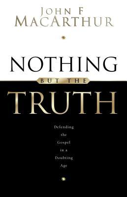 Nothing But the Truth by John MacArthur