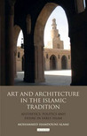 Art and Architecture in the Islamic Tradition: Aesthetics, Politics and Desire in Early Islam