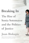 Breaking In: The Politics of Justice and the Rise of Sonia Sotomayor