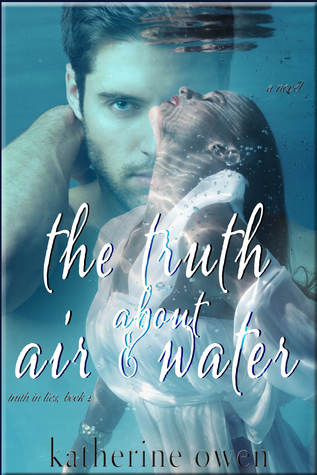 The Truth about Air & Water by Katherine Owen