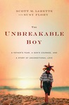 The Unbreakable Boy: A Father's Fear, a Son's Courage, and a Story of Unconditional Love